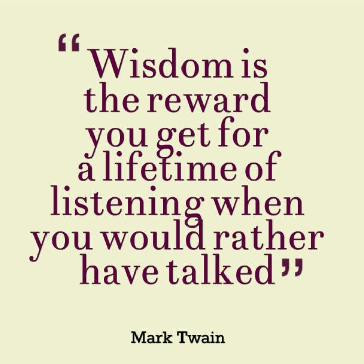 Wisdom Is The Reward You Get For A Lifetime Of Listening When You