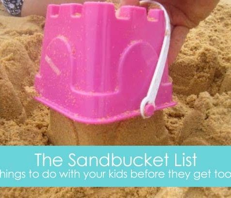 Sandbucket list - things to do with children before they get too old.....glad we've ticked most of these off but need to add some more for our family