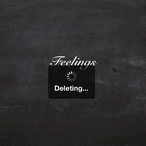 feelings..deleting...