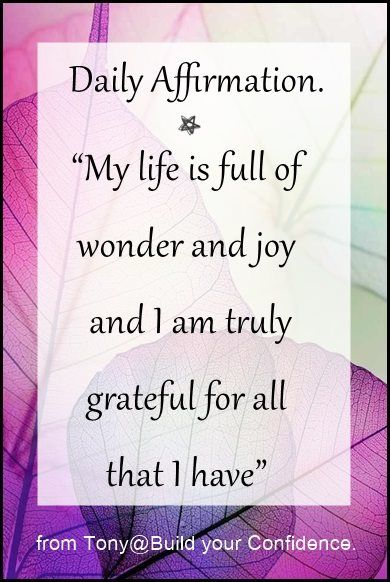 My life is full of wonder and joy. I am truly grateful for all that I have.
