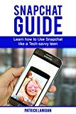 Free Kindle Book -   Snapchat Guide: Learn How to Use Snapchat like a Tech-Savvy Teen