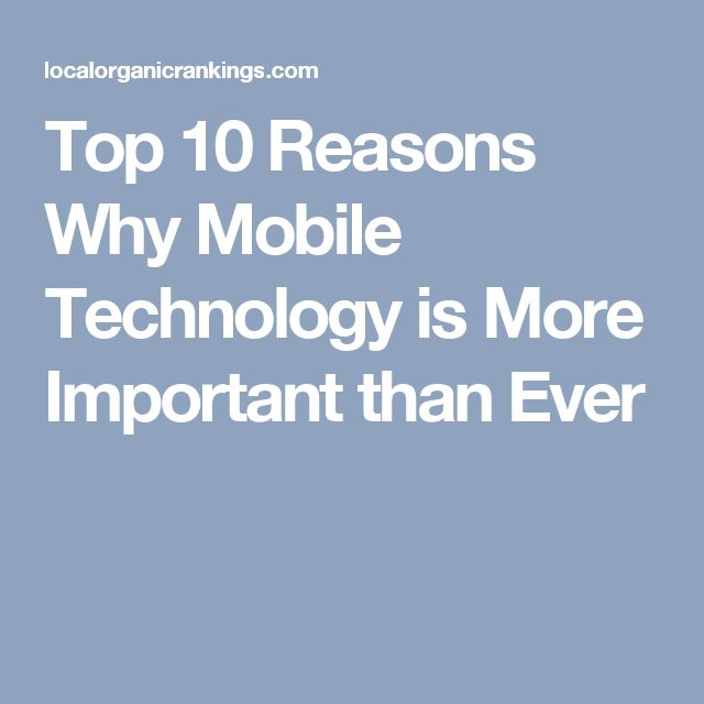 Top 10 Reasons Why Mobile Technology is More Important than Ever