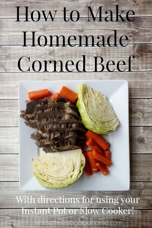 Learn How to Make Homemade Corned Beef in Your Instant Pot or Slow Cooker | This is so good...