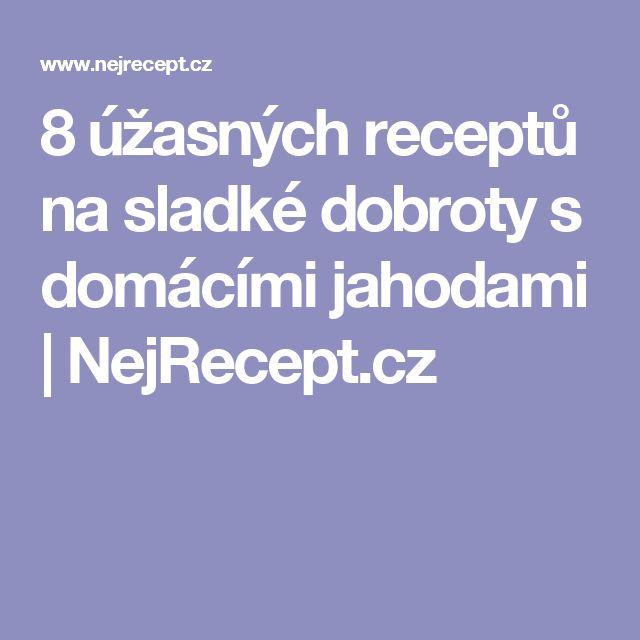 8 úžasných receptů na sladké dobroty s domácími jahodami   NejRecept.cz
