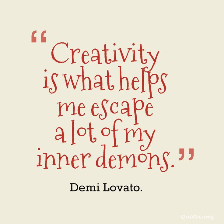 Creativity is what helps me escape a lot of my inner demons – Quote©