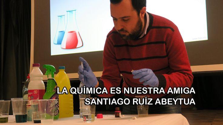 La química es nuestra amiga por Santiago Ruíz Abeytua 08-02-2017