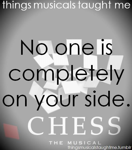 Chess. #ThingsMusicalsTaughtMe