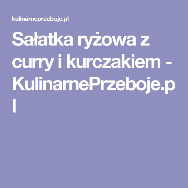Sałatka ryżowa z curry i kurczakiem - KulinarnePrzeboje.pl
