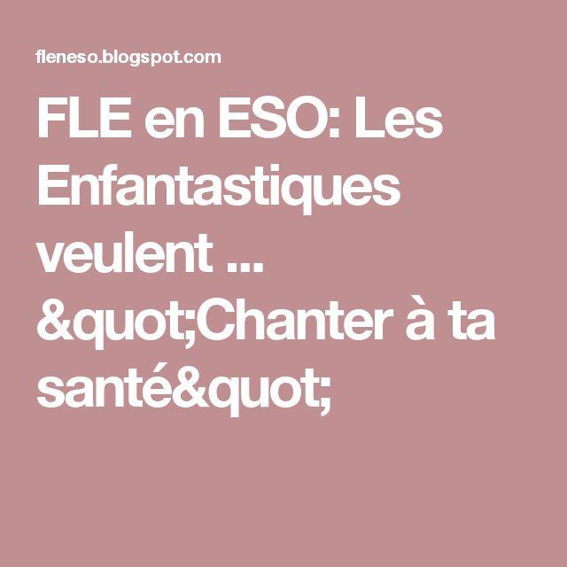 """FLE en ESO:  Les Enfantastiques veulent ... """"Chanter à ta santé"""""""