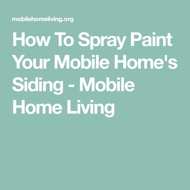 How To Spray Paint Your Mobile Home's Siding - Mobile Home Living