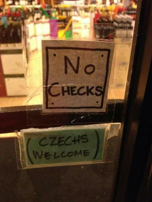 No checks. Czechs welcome.