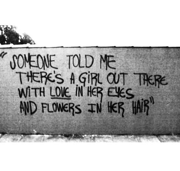 there's a girl out there with love in her eyes and flowers in her hair ...