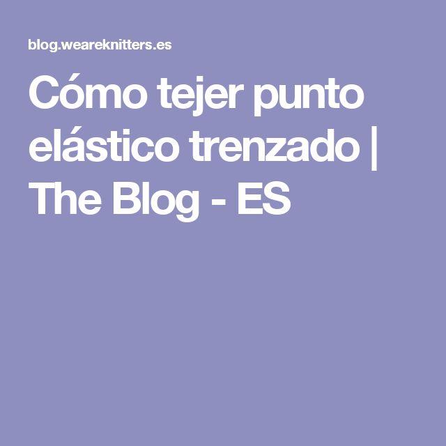 Cómo tejer punto elástico trenzado | The Blog - ES
