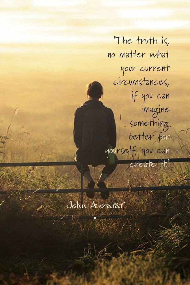 """The truth is, no matter what your current circumstances, if you can imagine something better for yourself, you can create it."" ♡ John Assaraf"