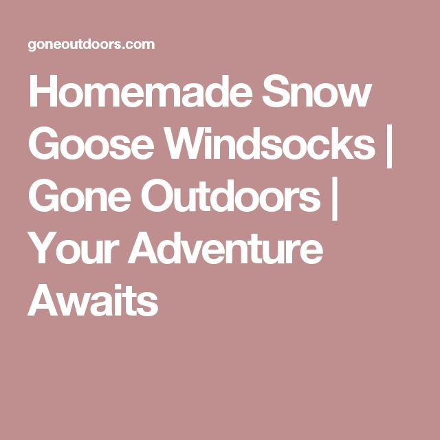 Homemade Snow Goose Windsocks | Gone Outdoors | Your Adventure Awaits
