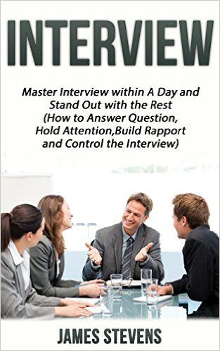 Amazon.com: Interview: Master Interviews Within A Day And Stand Out With The  Rest (How To Answer Questions, Hold Attention, Build Rapport And Control The  ...