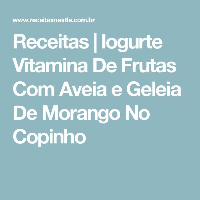 Receitas | Iogurte Vitamina De Frutas Com Aveia e Geleia De Morango No Copinho