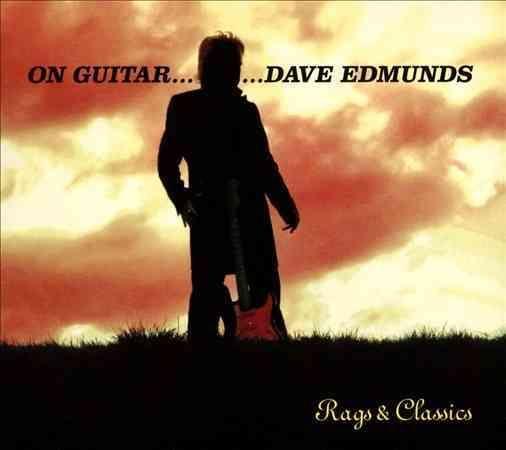 Dave Edmunds - On Guitar...Dave Edmunds: Rags & Classics