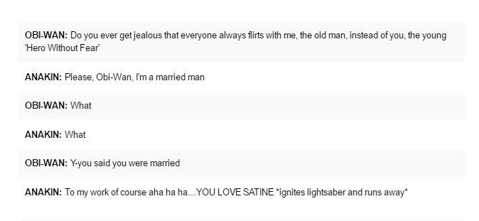 """""""Please Obi-Wan, I'm a married man."""" """"What."""" """"What."""""""