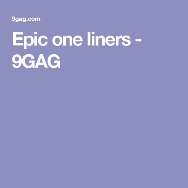 Epic one liners - 9GAG