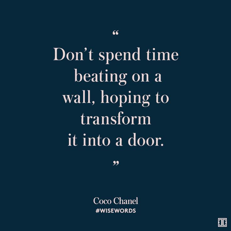 """""""Don't spend time beating on a wall, hoping to transform it into a door."""" — Coco Chanel #WiseWords"""