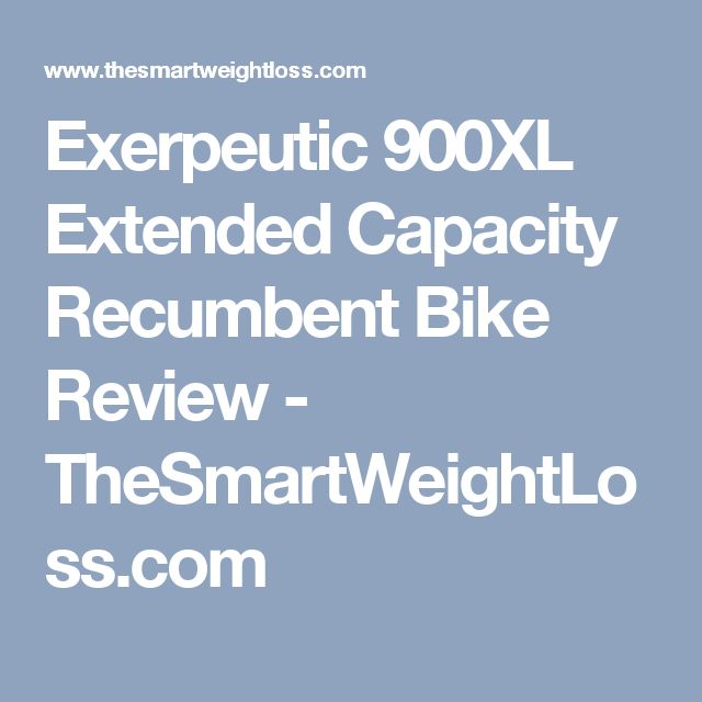 Exerpeutic 900XL Extended Capacity Recumbent Bike Review - TheSmartWeightLoss.com