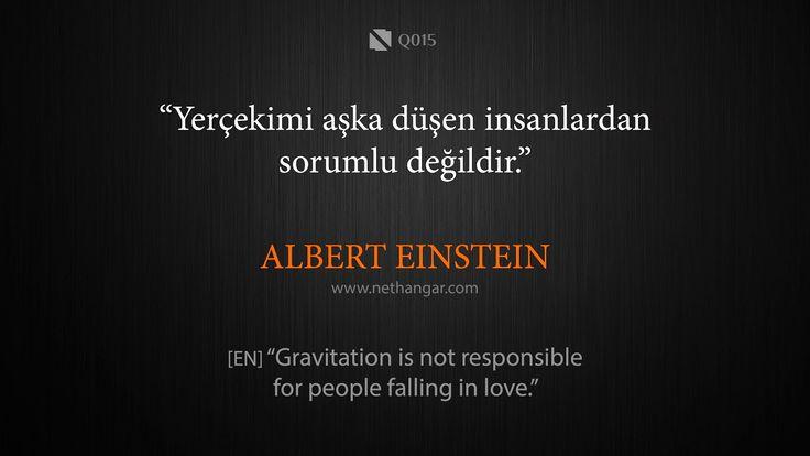 """Q015 """"Yerçekimi aşka düşen insanlardan sorumlu değildir."""" ALBERT EINSTEIN [EN] """"Gravitation is not responsible for people falling in love.""""  www.nethangar.com"""
