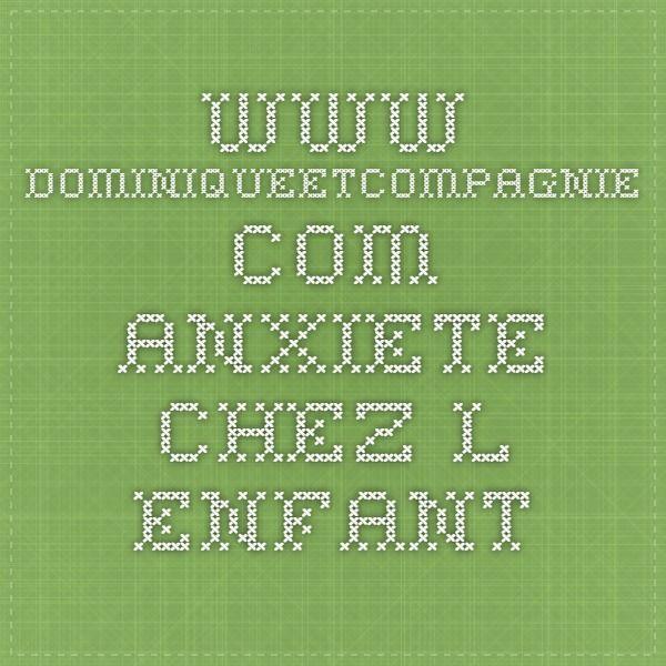 www.dominiqueetcompagnie.com Anxiete chez l enfant