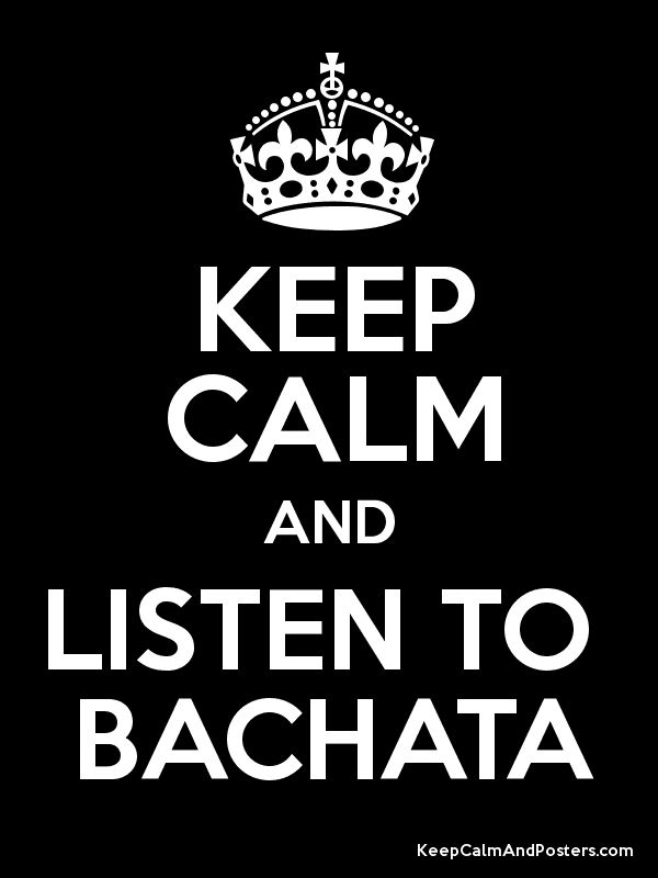 KEEP CALM DANCE BACHATA!!!!:) I'm dancing to this right now and dancing by myself lol don't have a partner:( oh well haha like this if you love bachata!!!:)