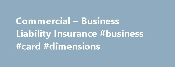 Commercial – Business Liability Insurance #business #card #dimensions http://business.remmont.com/commercial-business-liability-insurance-business-card-dimensions/  #business liability insurance # Business Liability Insurance Minimize Your Business Risks with Commercial Liability Insurance Everyone makes mistakes, and unintentional accidents in your business may lead to injuries that can be physical, financial, or psychological. Anyone who comes in contact with you or your employees can file…