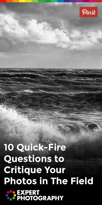 10 Quick-Fire Questions to Critique Your Photos in The Field » Expert Photography