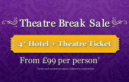 LONDON THEATRE BREAK DEALS for Only £99 with 4 Star Hotel and Best Seats
