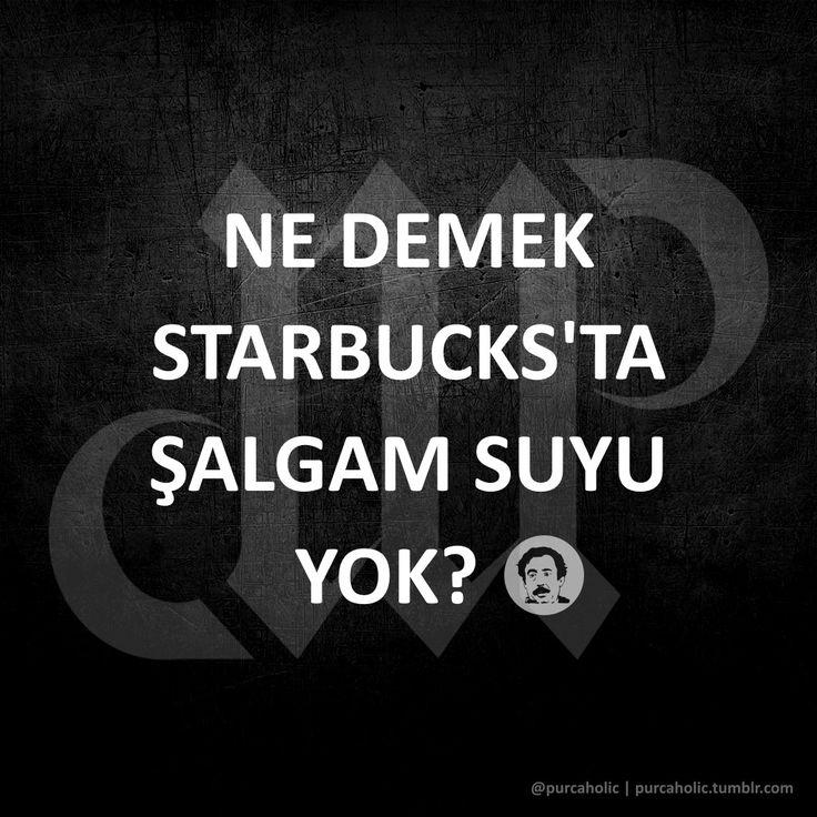 Ne demek Starbucks'ta şalgam suyu yok? :))