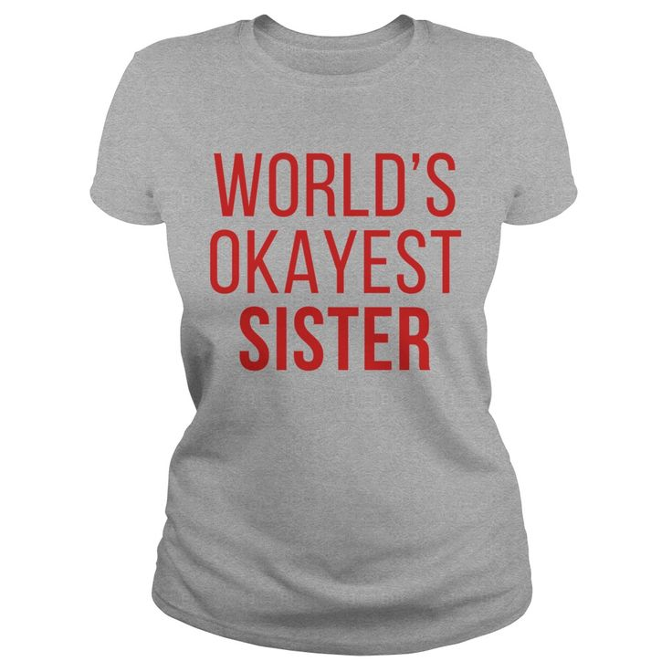 World's Okayest Sister #gift #ideas #Popular #Everything #Videos #Shop #Animals #pets #Architecture #Art #Cars #motorcycles #Celebrities #DIY #crafts #Design #Education #Entertainment #Food #drink #Gardening #Geek #Hair #beauty #Health #fitness #History #Holidays #events #Home decor #Humor #Illustrations #posters #Kids #parenting #Men #Outdoors #Photography #Products #Quotes #Science #nature #Sports #Tattoos #Technology #Travel #Weddings #Women