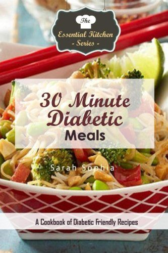 30 Minute Diabetic Meals: A Cookbook of Diabetic Friendly Recipes (The Essential Kitchen Series) *** You can find out more details at the link of the image.