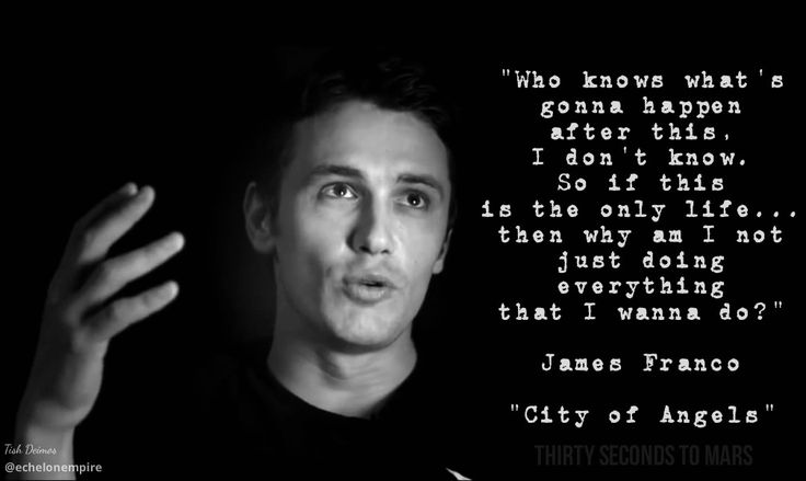 Quote by James Franco in #CityOfAngels video by @THIRTY SECONDS TO MARS via BeFunky Photo Editor