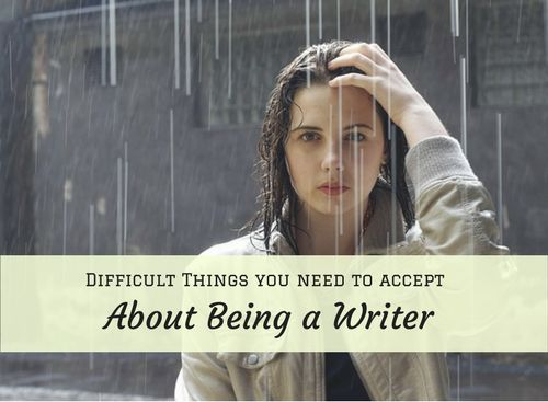Here are some difficult things about being a writer, which are hard to accept and may cause you to take a few solitary walks in the rain: