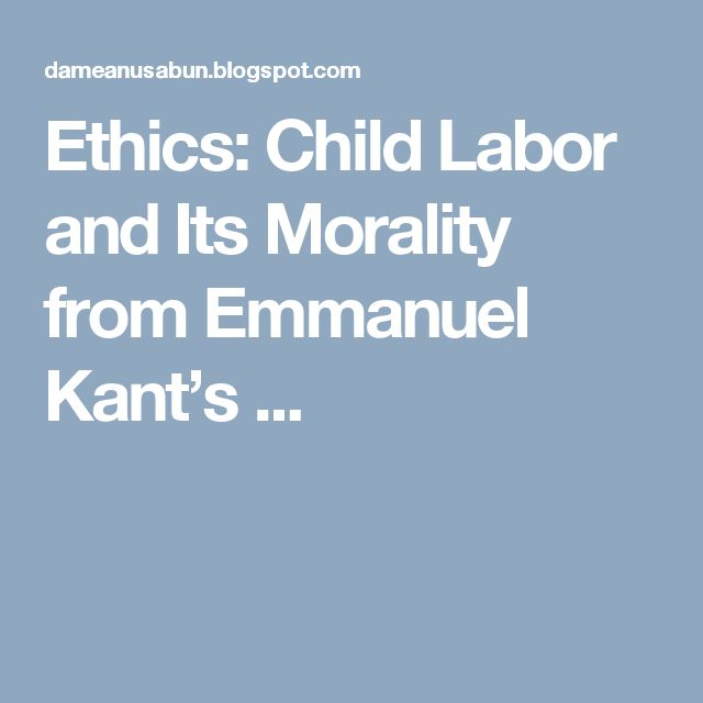 Ethics: Child Labor and Its Morality from Emmanuel Kant's ...