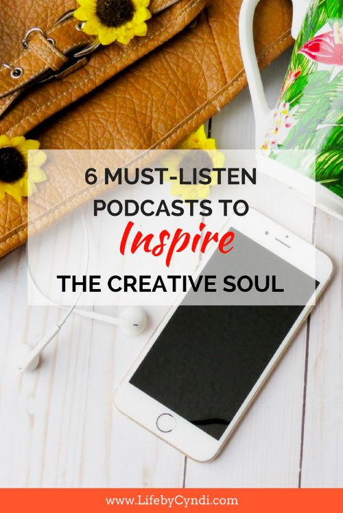 6 Must Listen Podcasts for the Creative Soul.png