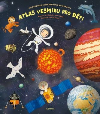 Atlas vesmíru pro děti - Tomáš Tůma, Jan Píšala, Pavla Kleinová, Jiří Dušek - Megaknihy.cz