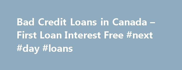 Bad Credit Loans in Canada – First Loan Interest Free #next #day #loans http://nef2.com/bad-credit-loans-in-canada-first-loan-interest-free-next-day-loans/  #bad credit loans canada # Bad Credit Loans in Canada – First Loan Interest Free Bad Credit Loans in Canada from Mr. Payday VANCOUVER, British Columbia – May 6, 2013 – PRLog — Mr. Payday, a Canadian online payday loan provider, has recently announced their current offer for a one-time interest free loan of up...