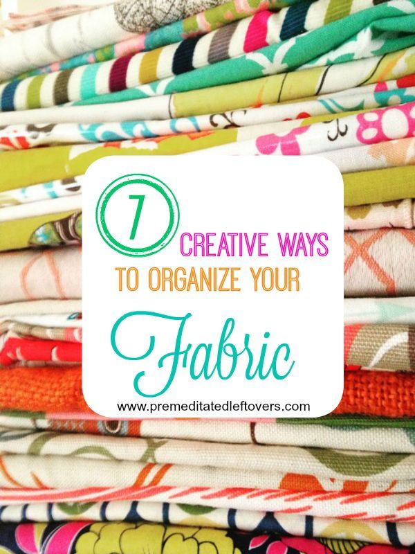 7 Creative Ways To Organize Your Fabric Home Crafts And