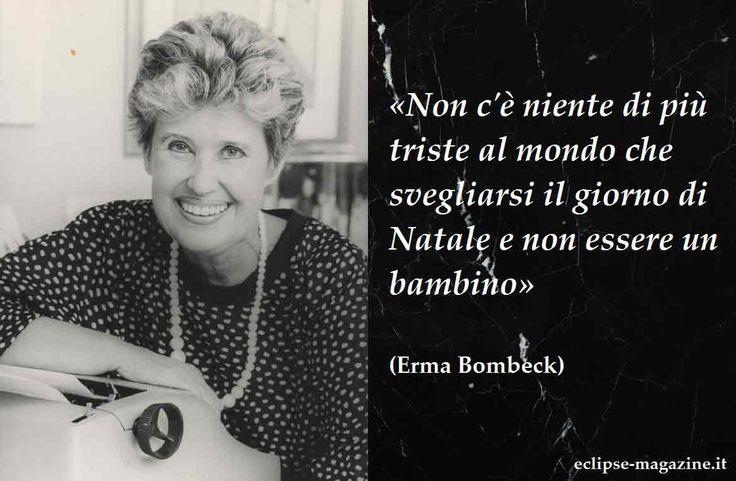 Erma Bombeck fu un'umorista e scrittrice statunitense. i suoi libri umoristici divennero best seller. sostenne associazioni per la ricerca contro il cancro