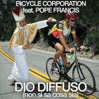 Bicycle Corporation feat. Pope Francis - Dio Diffuso by Bicycle Corporation on SoundCloud