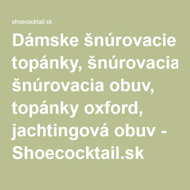 Dámske šnúrovacie topánky, šnúrovacia obuv, topánky oxford, jachtingová obuv - Shoecocktail.sk