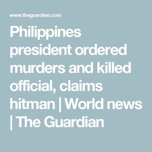 Philippines president ordered murders and killed official, claims hitman | World news | The Guardian