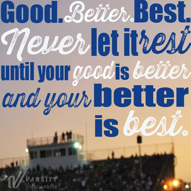 """Good. Better. Best. Never let it rest until your good is better and your better is best."" #MotivationalMonday #VarsitySideline"