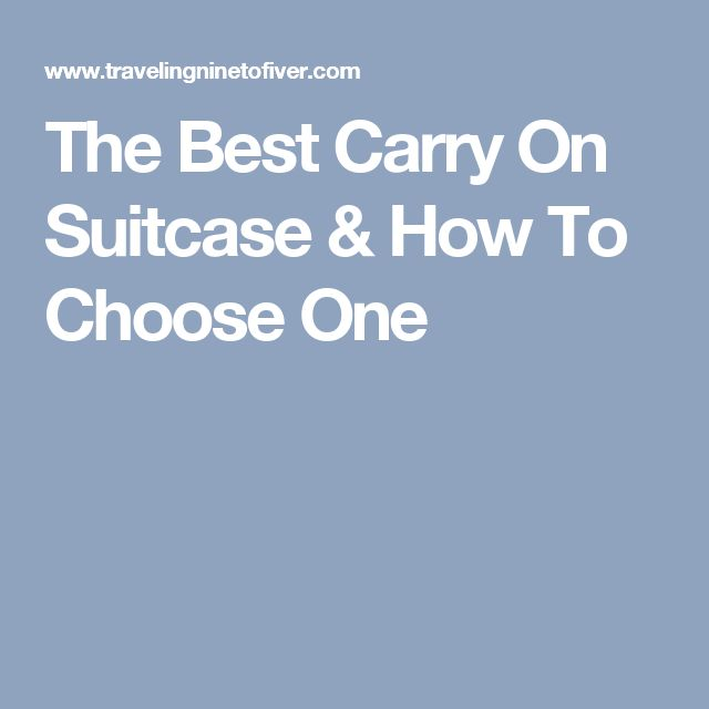 The Best Carry On Suitcase & How To Choose One