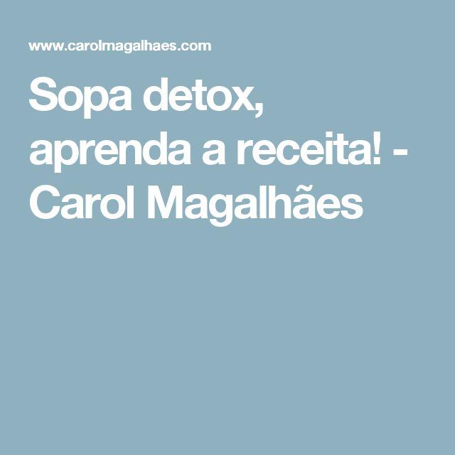 Sopa detox, aprenda a receita! - Carol Magalhães
