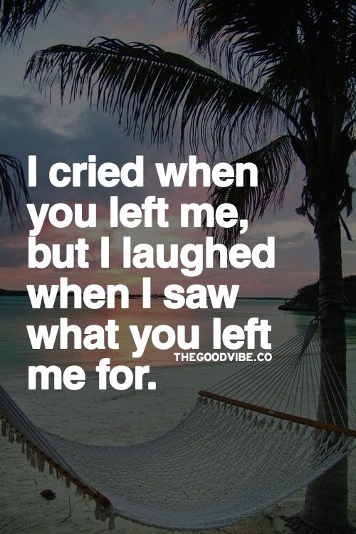 I'm still crying every single day, but considering the ugly whore he left me for, that is priceless.  Everyone asks me what the hell is he thinking!